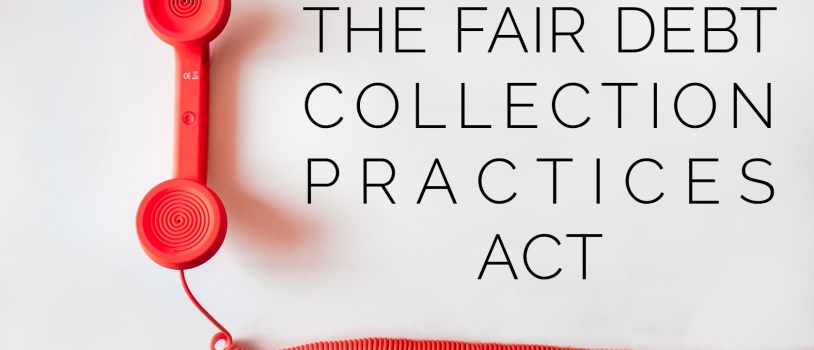 "Debt Collection Behavior that Violates the Fair Debt Collection Practices Act (""FDCPA"")"